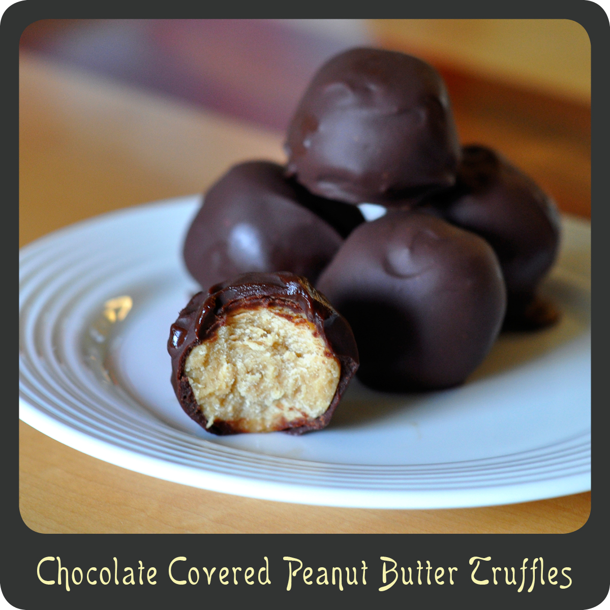 Recipe—Chocolate Covered Peanut Butter Truffles