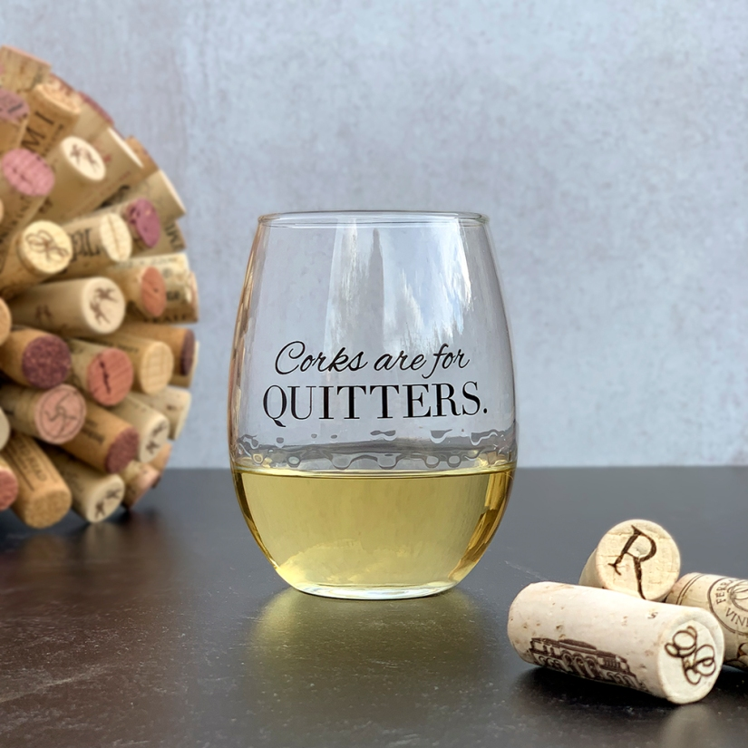 Corks are for Quitters Wine Glass
